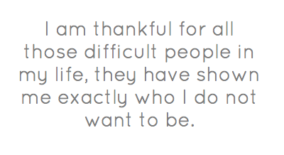 i-am-thankful-for-all-those-difficult-people-in-my