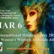 MARCH 6 – International Women's Day 2016 Celebration:  A Woman's World … is an Inside Job!