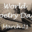 WORLD POETRY DAY, celebrated on March 21